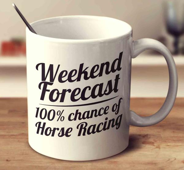 weekend_forecast_100_percent_chance_of_horse_racing_-_white_grande